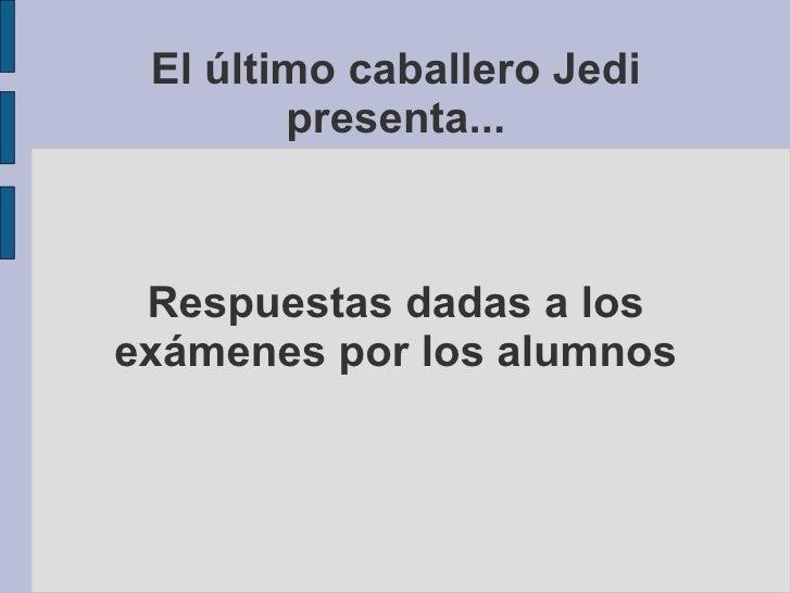 El último caballero Jedi presenta... Respuestas dadas a los exámenes por los alumnos