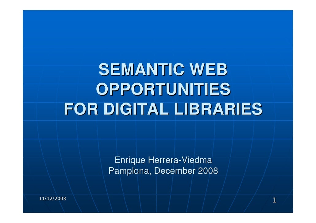 SEMANTIC WEB             OPPORTUNITIES          FOR DIGITAL LIBRARIES                Enrique Herrera-Viedma              P...
