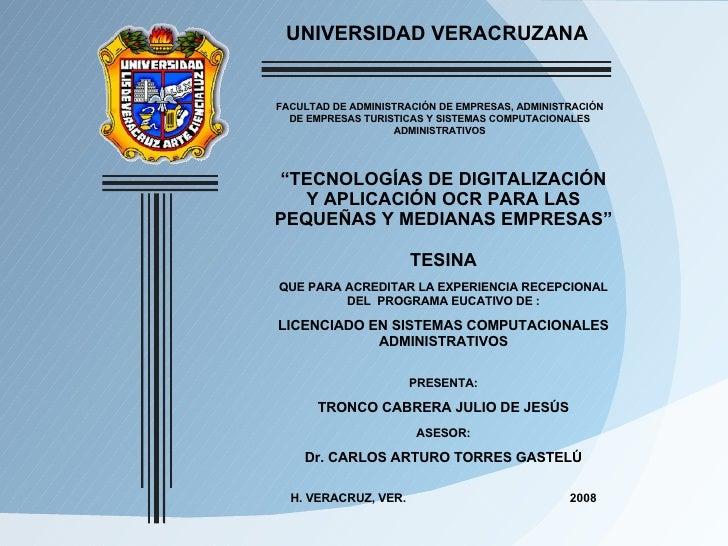 """UNIVERSIDAD VERACRUZANA """" TECNOLOGÍAS DE DIGITALIZACIÓN Y APLICACIÓN OCR PARA LAS PEQUEÑAS Y MEDIANAS EMPRESAS"""" TESINA QUE..."""
