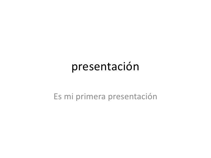 presentación  Es mi primera presentación