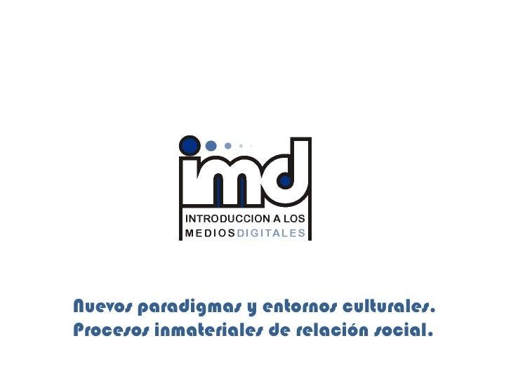 Nuevos paradigmas y entornos culturales. Procesos inmateriales de relación social.
