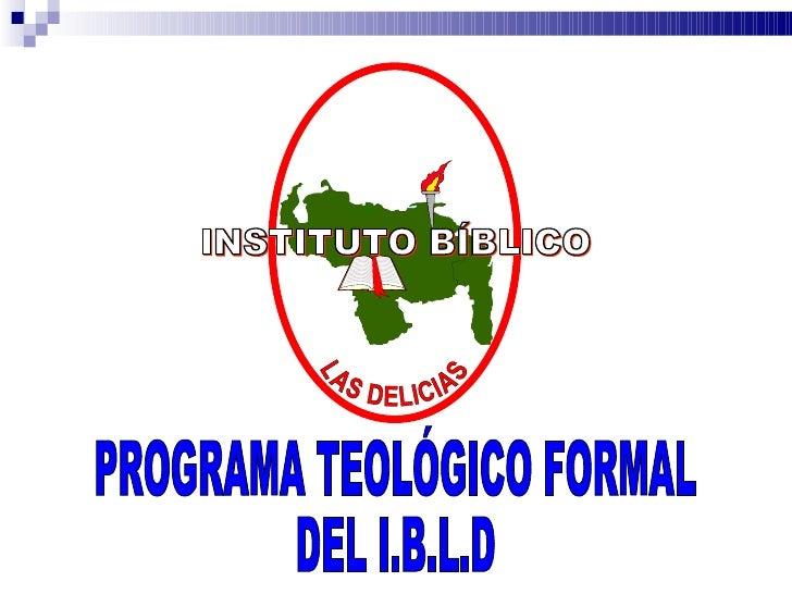 INSTITUTO BÍBLICO LAS DELICIAS PROGRAMA TEOLÓGICO FORMAL DEL I.B.L.D