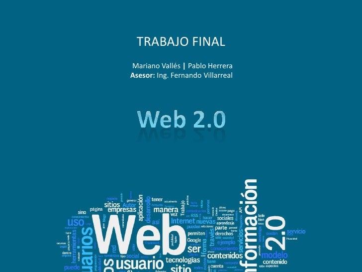 TRABAJO FINAL<br />Mariano Vallés | Pablo Herrera<br />Asesor: Ing. Fernando Villarreal<br />