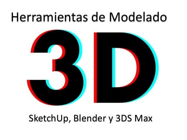 Herramientas de Modelado<br />SketchUp, Blender y 3DS Max<br />