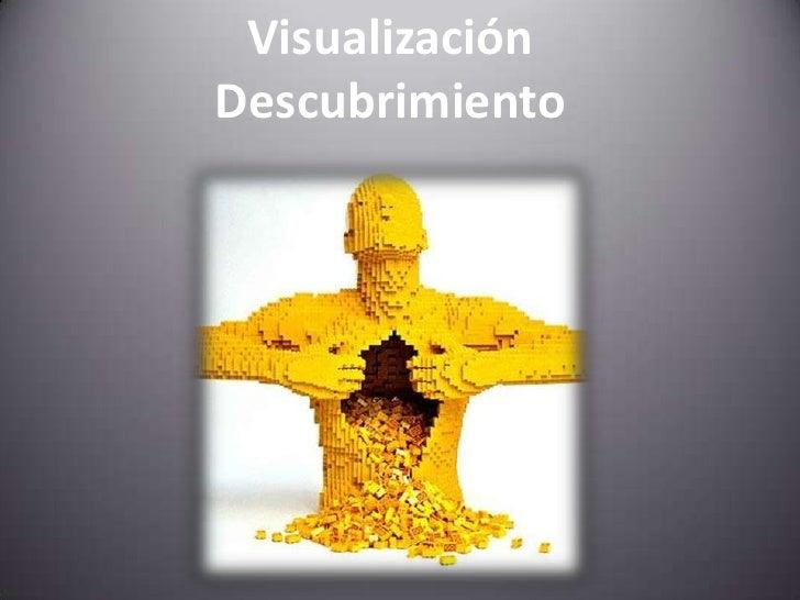 Visualización<br />Descubrimiento<br />