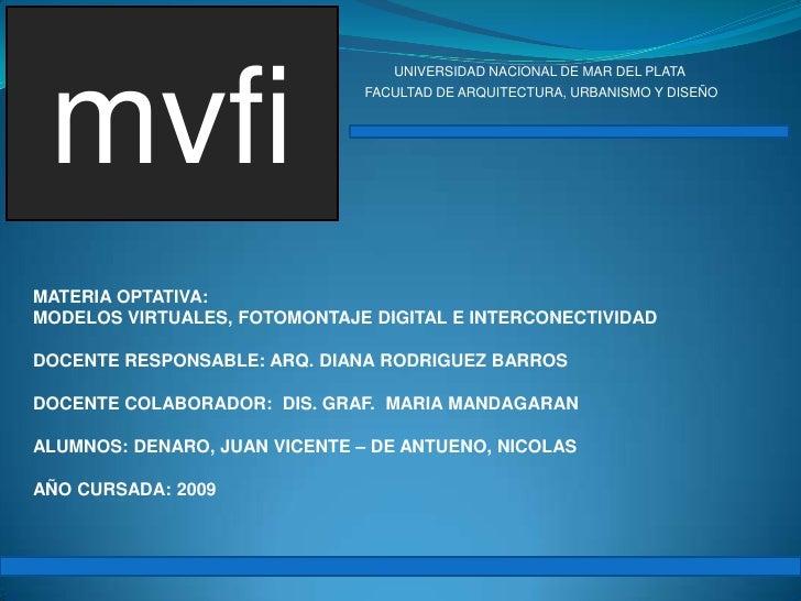 mvfi<br />UNIVERSIDAD NACIONAL DE MAR DEL PLATA  <br />FACULTAD DE ARQUITECTURA, URBANISMO Y DISEÑO<br />MATERIA OPTATIVA:...