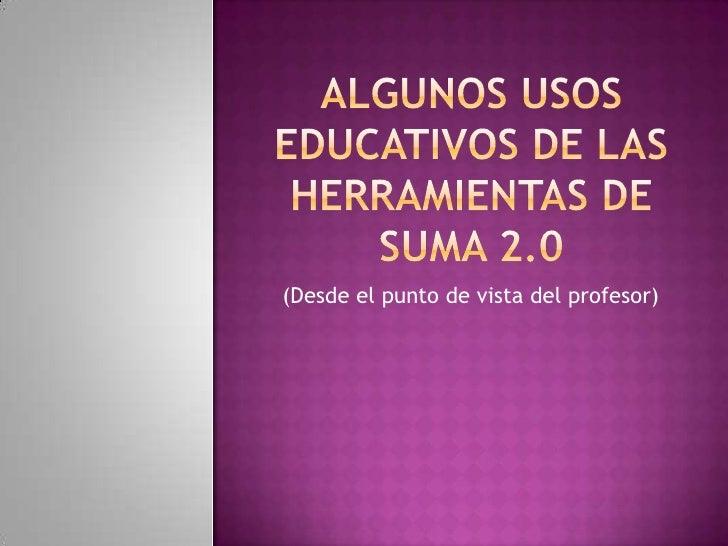 Algunos usos educativos de las herramientas de suma 2.0<br />(Desde el punto de vista del profesor)<br />