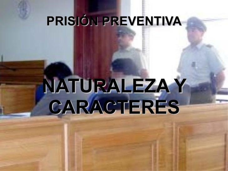 PRISIÓN PREVENTIVA NATURALEZA Y CARACTERES