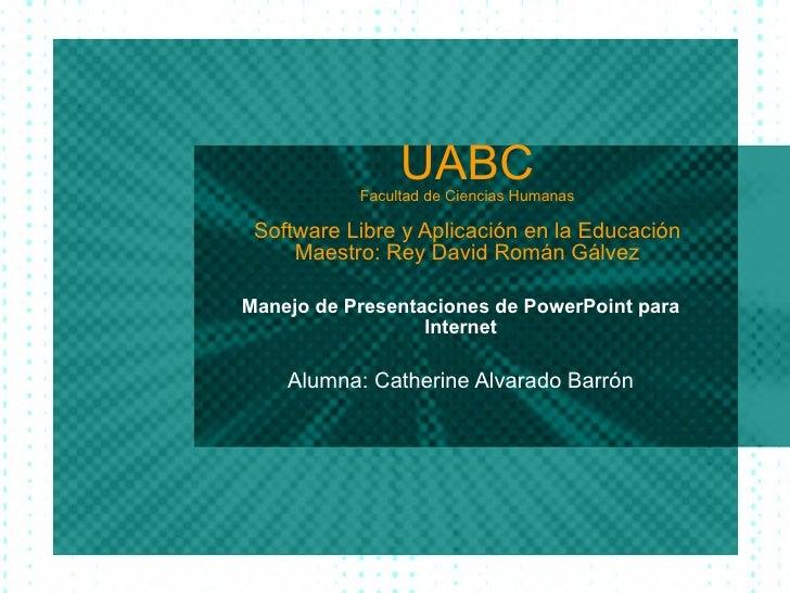 UABC Facultad de Ciencias Humanas Software Libre y Aplicaci ón en la Educación Maestro: Rey David Román Gálvez Manejo de P...