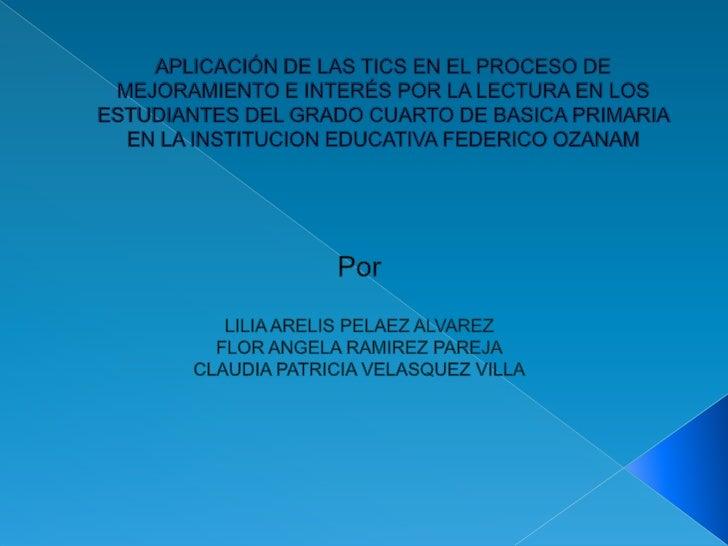 APLICACIÓN DE LAS TICS EN EL PROCESO DE MEJORAMIENTO E INTERÉS POR LA LECTURA EN LOS ESTUDIANTES DEL GRADO CUARTO DE BASIC...