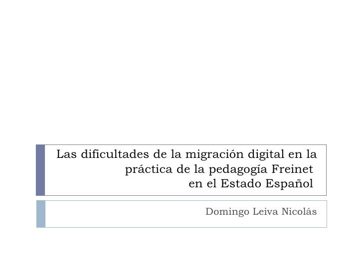 Las dificultades de la migración digital en la práctica de la pedagogía Freinet  en el Estado Español  Domingo Leiva Nicolás