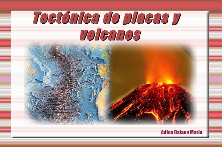 Tectónica de placas y volcanes Adina Daiana Marin