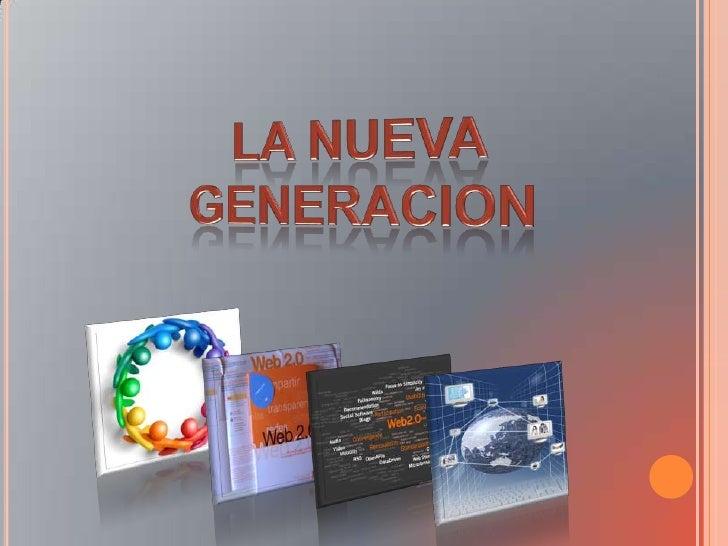 LA NUEVA GENERACION<br />