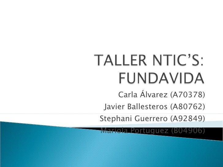 Carla Álvarez (A70378) Javier Ballesteros (A80762) Stephani Guerrero (A92849) Mariola Portuguez (B04906)