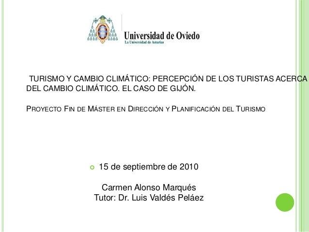 TURISMO Y CAMBIO CLIMÁTICO: PERCEPCIÓN DE LOS TURISTAS ACERCA DEL CAMBIO CLIMÁTICO. EL CASO DE GIJÓN. PROYECTO FIN DE MÁST...