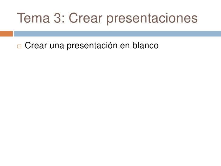 Tema 3: Crear presentaciones<br />Crear una presentación en blanco<br />