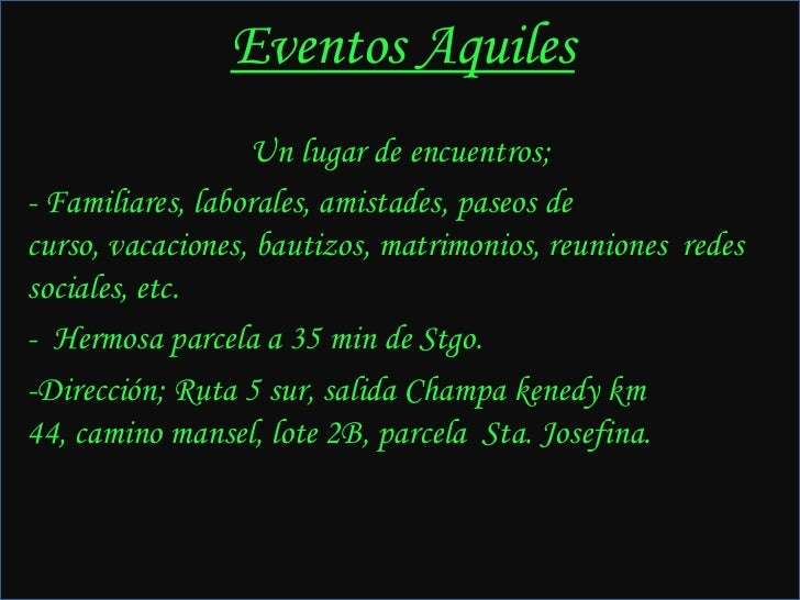 Eventos Aquiles<br />Un lugar de encuentros;<br /><ul><li> Familiares, laborales, amistades, paseos de curso, vacaciones, ...