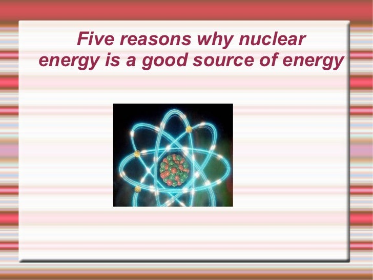 Five reasons why nuclear energy is a good source of energy