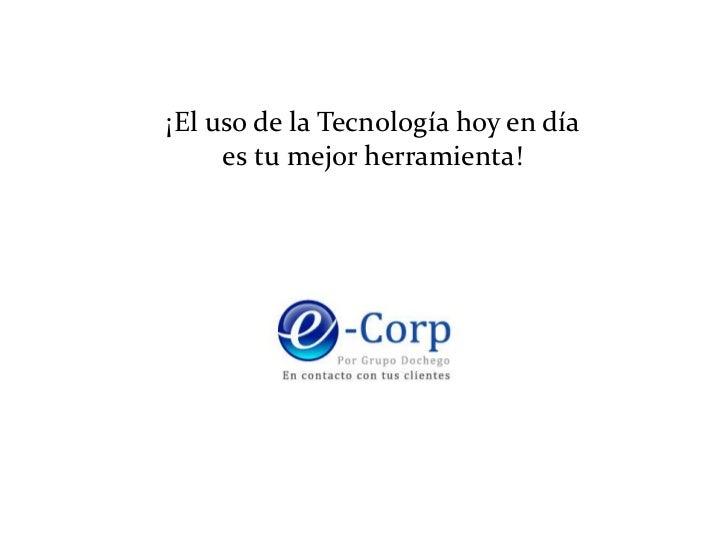 ¡El uso de la Tecnología hoy en día es tu mejor herramienta!<br />