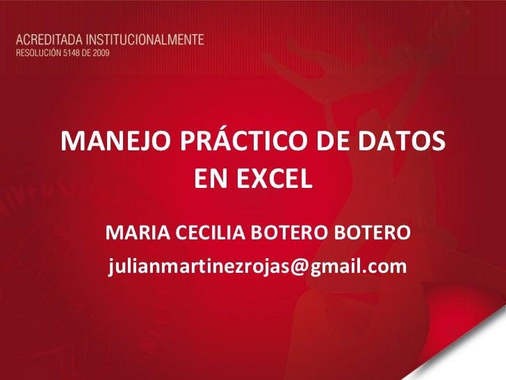 MANEJO PRÁCTICO DE DATOS EN EXCEL MARIA CECILIA BOTERO BOTERO [email_address]