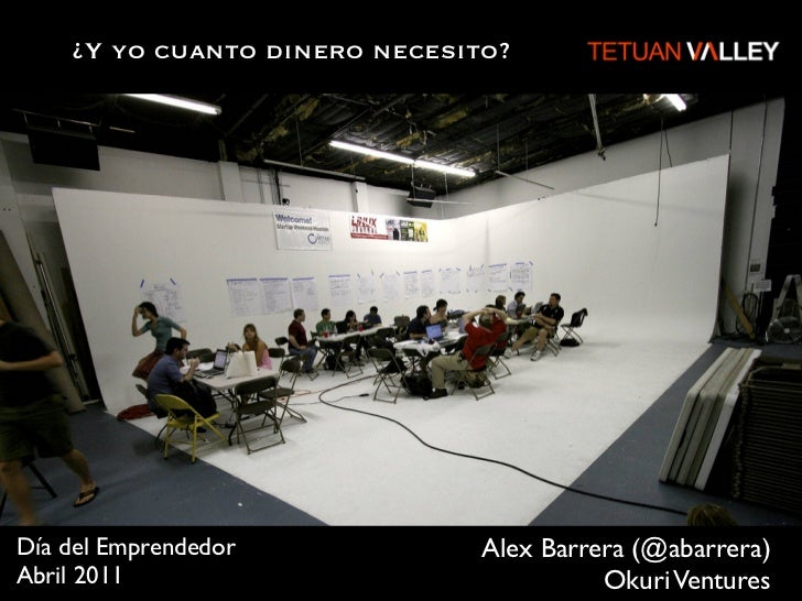 ¿Y yo cuanto dinero necesito?Día del Emprendedor            Alex Barrera (@abarrera)Abril 2011                            ...