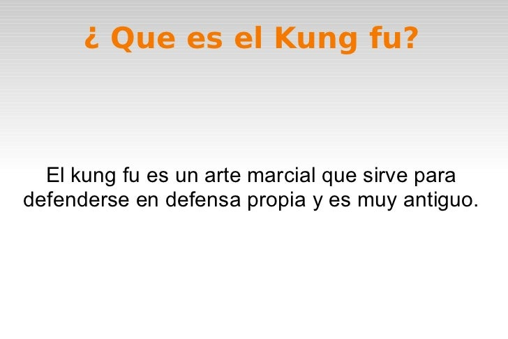 ¿ Que es el Kung fu? El kung fu es un arte marcial que sirve para defenderse en defensa propia y es muy antiguo.