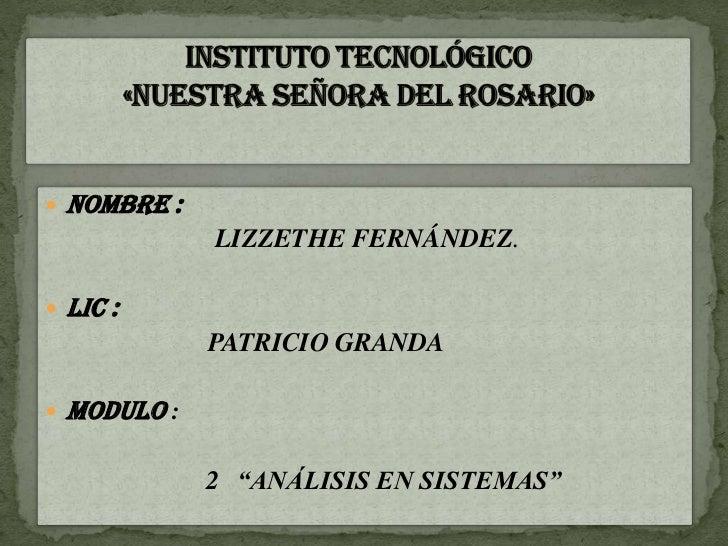 INSTITUTO Tecnológico «NUESTRA SEÑORA DEL ROSARIO»<br />NOMBRE :<br />LIZZETHE FERNÁNDEZ.<br />LIC : <br />               ...