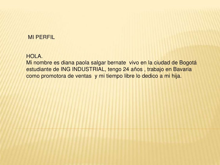 MI PERFIL <br />HOLA.<br />Mi nombre es diana paola salgar bernate  vivo en la ciudad de Bogotá  estudiante de ING INDUSTR...