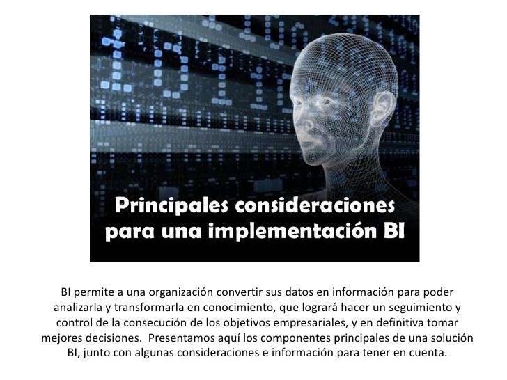 BI permite a una organización convertir sus datos en información para poder analizarla y transformarla en conocimiento, qu...