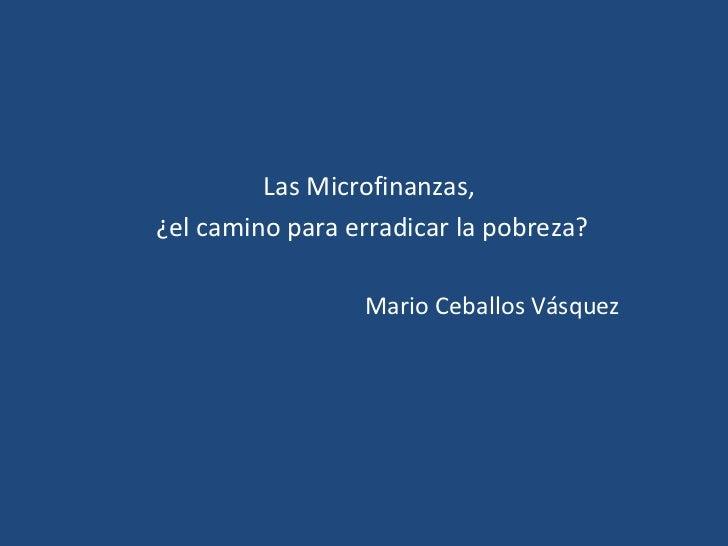 Las Microfinanzas,  ¿el camino para erradicar la pobreza? Mario Ceballos Vásquez