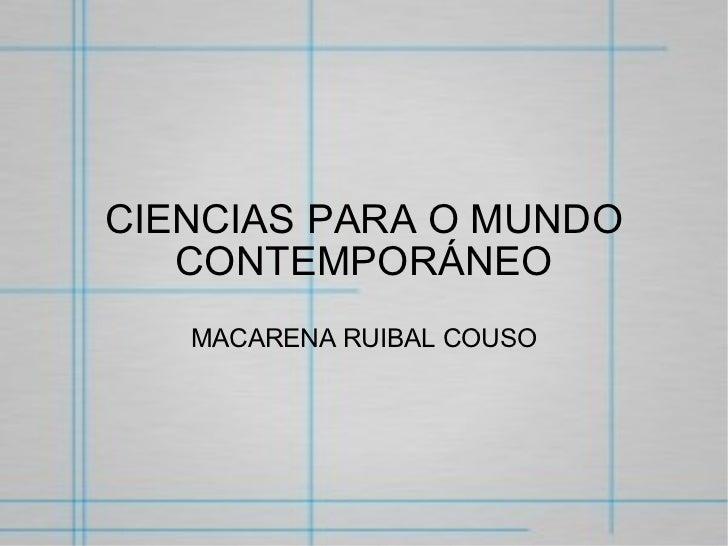 CIENCIAS PARA O MUNDO CONTEMPORÁNEO MACARENA RUIBAL COUSO