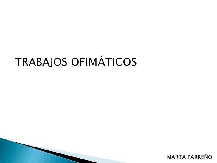 TRABAJOS OFIMÁTICOS                      MARTA PARREÑO
