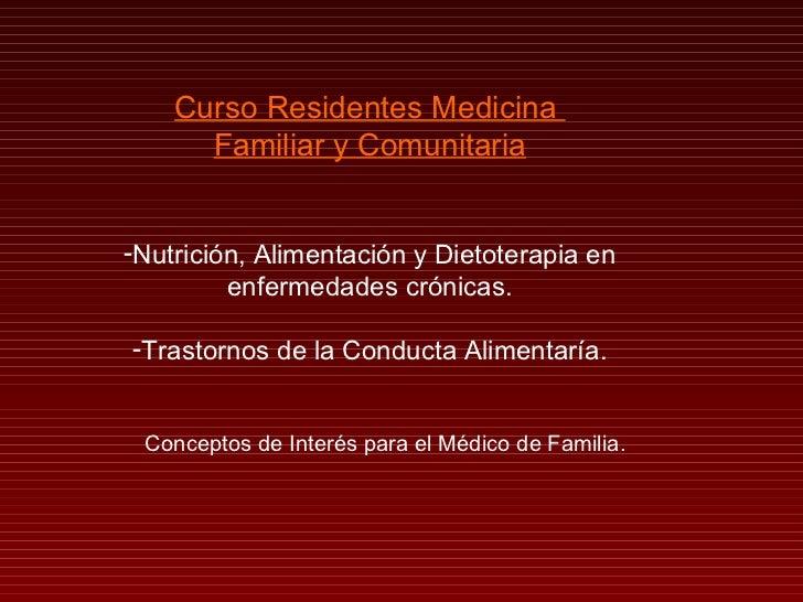 Curso Residentes Medicina      Familiar y Comunitaria-Nutrición, Alimentación y Dietoterapia en         enfermedades cróni...