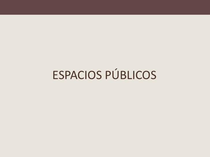 Presentación espacios públicos