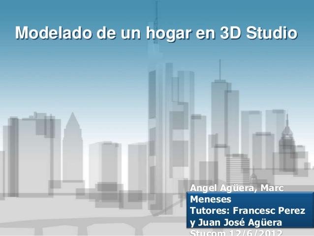 Modelado de un hogar en 3D Studio                    Angel Agüera, Marc                    Meneses                    Tuto...