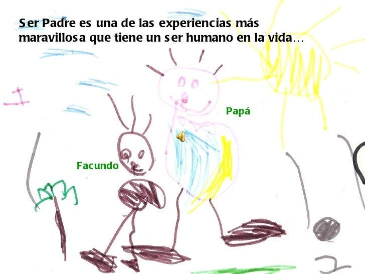 S er Padre es una de las experiencias másmaravillos a que tiene un s er humano en la vida…          Ser Padre es una de la...