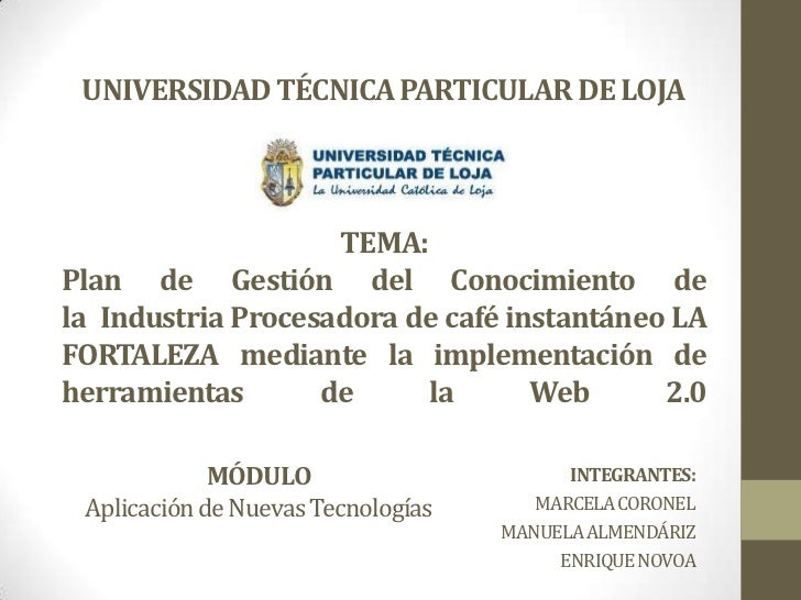 UNIVERSIDAD TÉCNICA PARTICULAR DE LOJA                    TEMA:Plan de Gestión del Conocimiento dela Industria Procesadora...