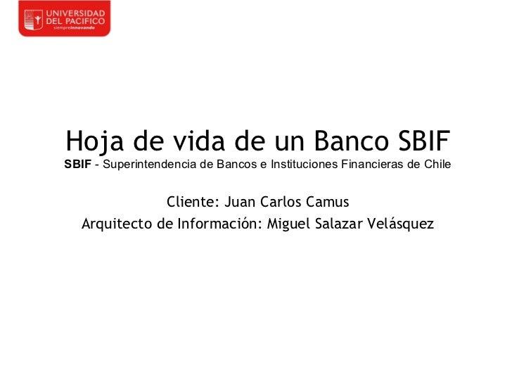 Hoja de vida de un Banco SBIFSBIF - Superintendencia de Bancos e Instituciones Financieras de Chile               Cliente:...