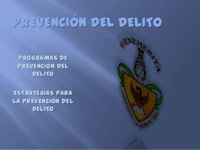 PREVENCIÓN DEL DELITO PROGRAMAS DE PREVENCIÓN DEL     DELITOESTRATEGIAS PARALA PREVENCIÓN DEL     DELITO