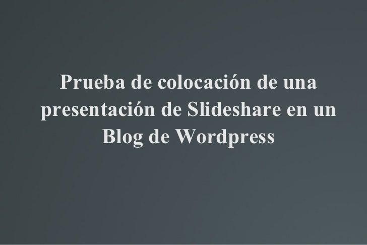 Prueba de colocación de una presentación de Slideshare en un Blog de Wordpress