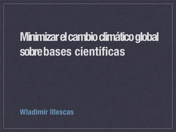 Minimizar el cambio climático global sobre bases científicas    Wladimir Illescas