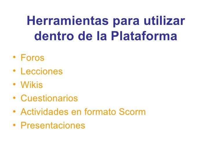 Herramientas para utilizar dentro de la Plataforma <ul><li>Foros </li></ul><ul><li>Lecciones </li></ul><ul><li>Wikis </li>...