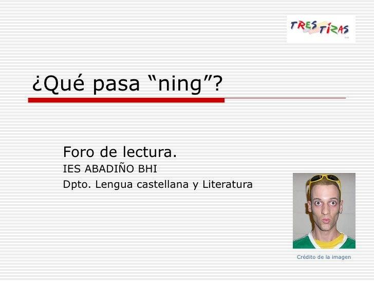 """¿Qué pasa """"ning""""? Foro de lectura. IES ABADIÑO BHI Dpto. Lengua castellana y Literatura Crédito de la imagen"""