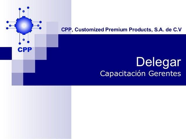 CPP, Customized Premium Products, S.A. de C.V                           Delegar              Capacitación Gerentes