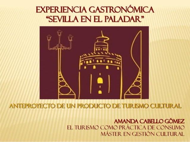 Anteproyecto de un producto de Turismo CulturalAmanda Cabello GómezEl Turismo como práctica de consumoMáster en Gestión Cu...