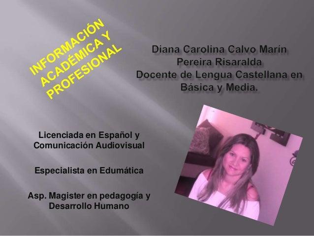 Licenciada en Español y Comunicación Audiovisual Especialista en Edumática Asp. Magister en pedagogía y Desarrollo Humano