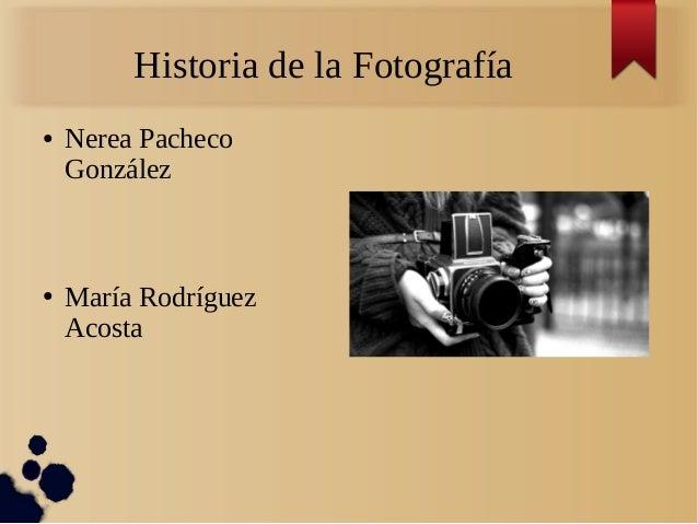 Historia de la Fotografía ● Nerea Pacheco González ● María Rodríguez Acosta