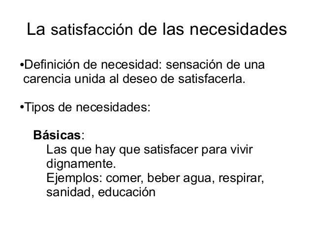 La satisfacción de las necesidades Definición de necesidad: sensación de una carencia unida al deseo de satisfacerla.  ●  ...