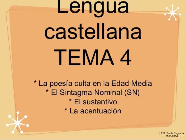 Lengua castellana TEMA 4 * La poesía culta en la Edad Media * El Sintagma Nominal (SN) * El sustantivo * La acentuación I....