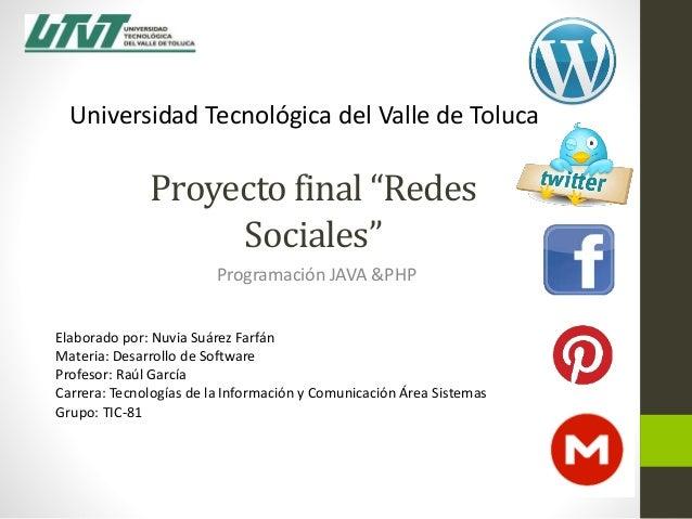 """Proyecto final """"Redes Sociales"""" Programación JAVA &PHP Elaborado por: Nuvia Suárez Farfán Materia: Desarrollo de Software ..."""